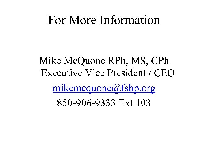 For More Information Mike Mc. Quone RPh, MS, CPh Executive Vice President / CEO