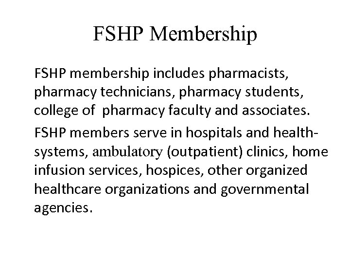 FSHP Membership FSHP membership includes pharmacists, pharmacy technicians, pharmacy students, college of pharmacy faculty