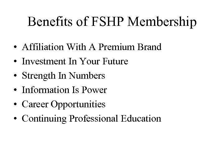 Benefits of FSHP Membership • • • Affiliation With A Premium Brand Investment In