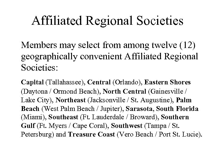 Affiliated Regional Societies Members may select from among twelve (12) geographically convenient Affiliated Regional