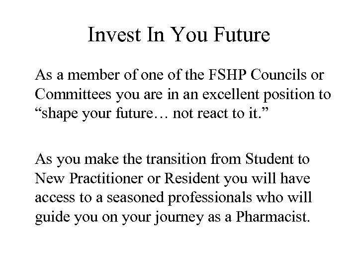 Invest In You Future As a member of one of the FSHP Councils or