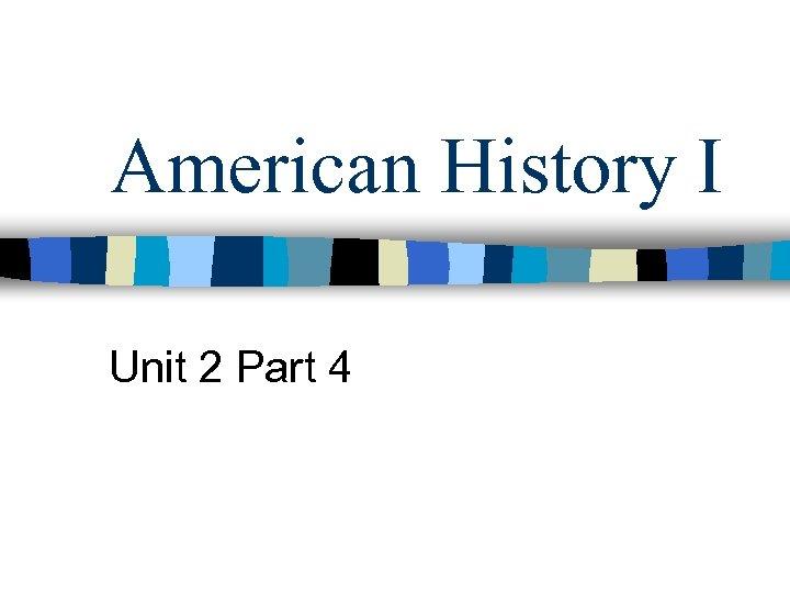 American History I Unit 2 Part 4