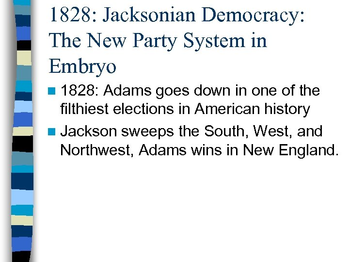 1828: Jacksonian Democracy: The New Party System in Embryo n 1828: Adams goes down