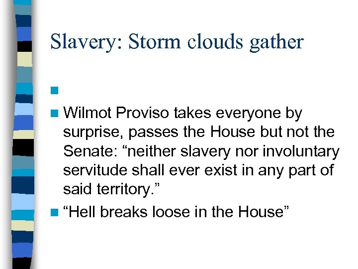 Slavery: Storm clouds gather n n Wilmot Proviso takes everyone by surprise, passes the