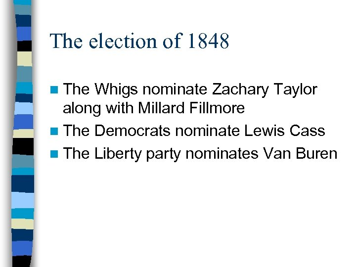 The election of 1848 n The Whigs nominate Zachary Taylor along with Millard Fillmore