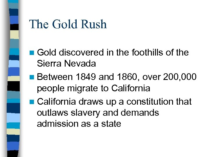The Gold Rush n Gold discovered in the foothills of the Sierra Nevada n