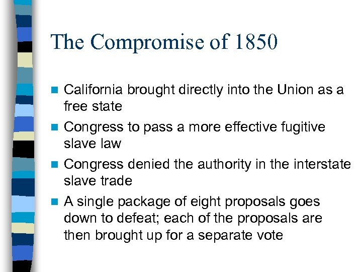 The Compromise of 1850 California brought directly into the Union as a free state
