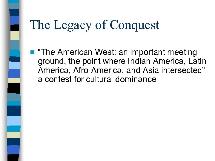 """The Legacy of Conquest n """"The American West: an important meeting ground, the point"""