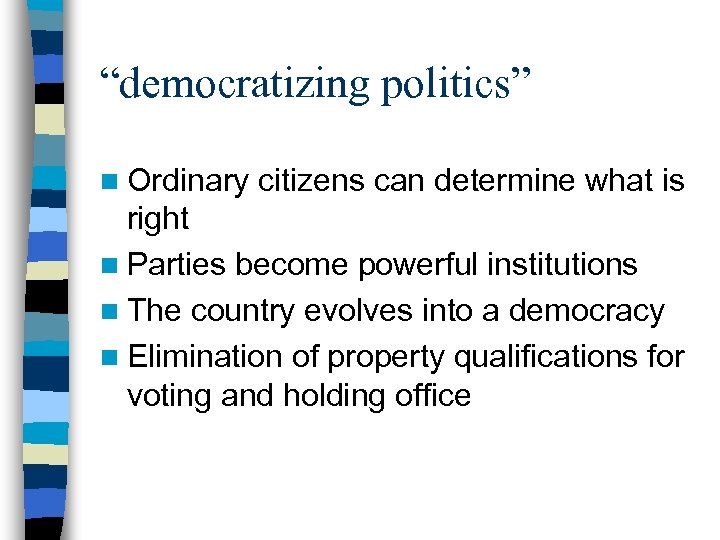 """""""democratizing politics"""" n Ordinary citizens can determine what is right n Parties become powerful"""
