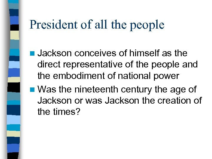President of all the people n Jackson conceives of himself as the direct representative