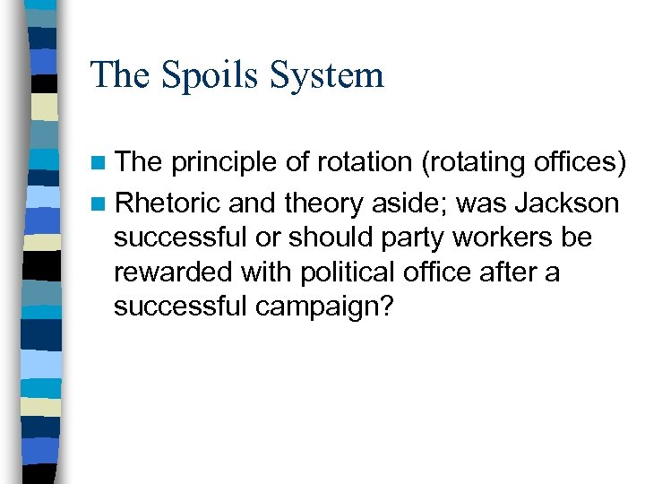 The Spoils System n The principle of rotation (rotating offices) n Rhetoric and theory