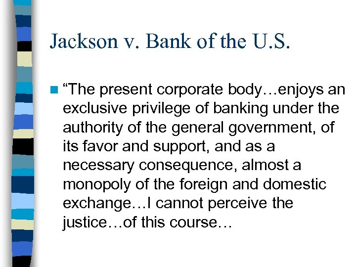 """Jackson v. Bank of the U. S. n """"The present corporate body…enjoys an exclusive"""