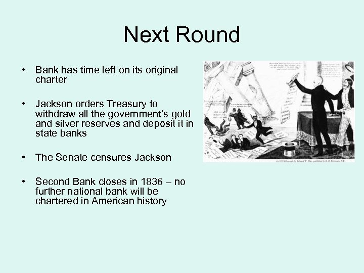 Next Round • Bank has time left on its original charter • Jackson orders