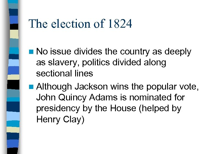 The election of 1824 n No issue divides the country as deeply as slavery,