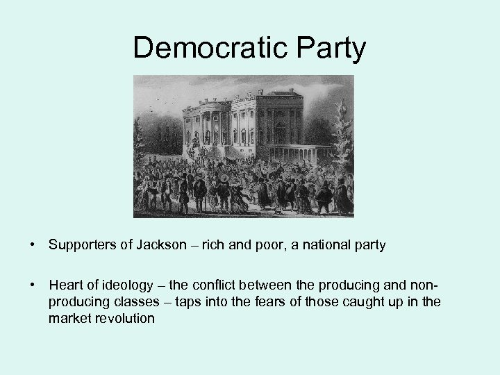 Democratic Party • Supporters of Jackson – rich and poor, a national party •