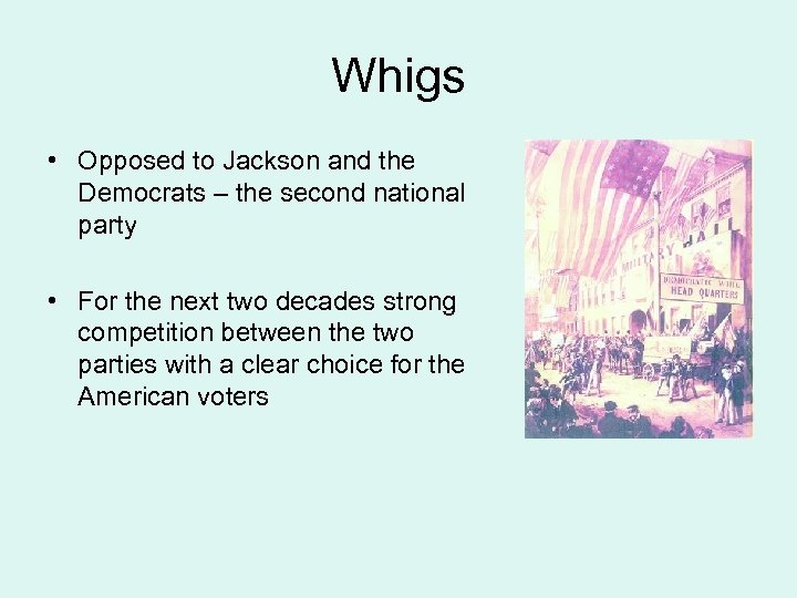 Whigs • Opposed to Jackson and the Democrats – the second national party •