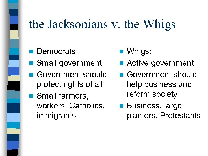 the Jacksonians v. the Whigs Democrats n Small government n Government should protect rights