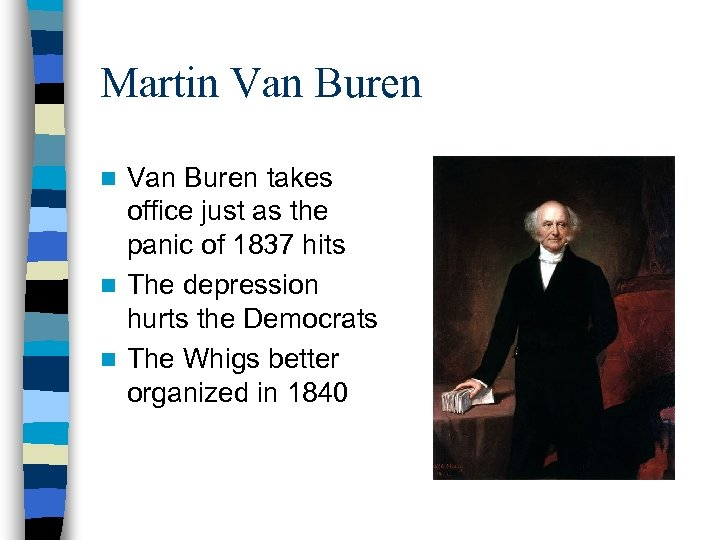 Martin Van Buren takes office just as the panic of 1837 hits n The