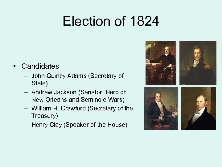 Election of 1824 • Candidates – John Quincy Adams (Secretary of State) – Andrew