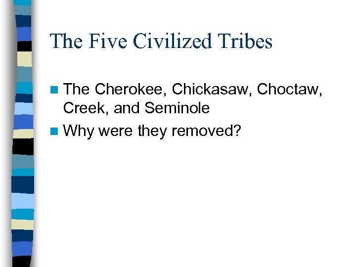 The Five Civilized Tribes n The Cherokee, Chickasaw, Choctaw, Creek, and Seminole n Why