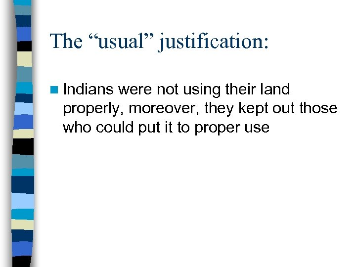 """The """"usual"""" justification: n Indians were not using their land properly, moreover, they kept"""
