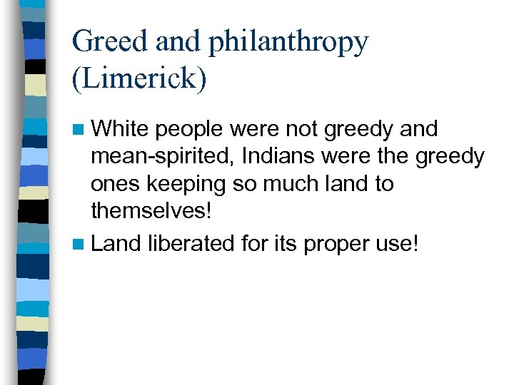 Greed and philanthropy (Limerick) n White people were not greedy and mean-spirited, Indians were