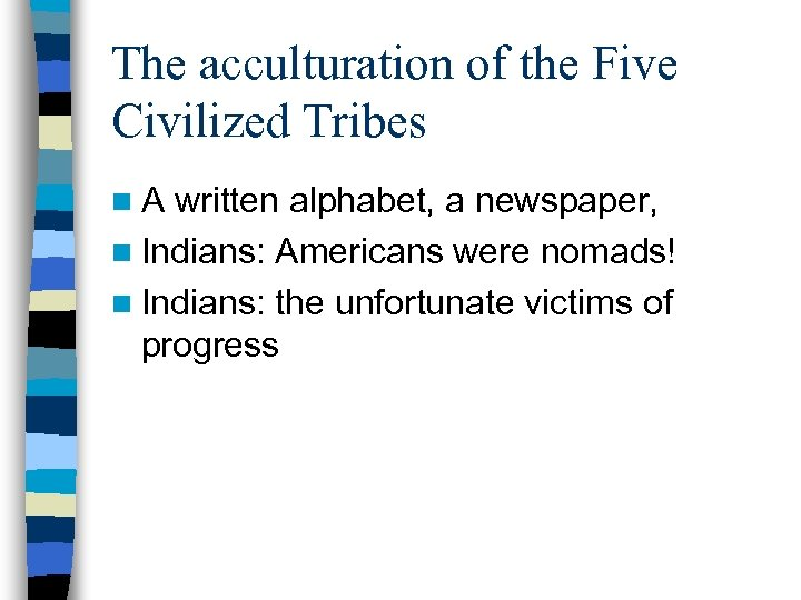 The acculturation of the Five Civilized Tribes n. A written alphabet, a newspaper, n