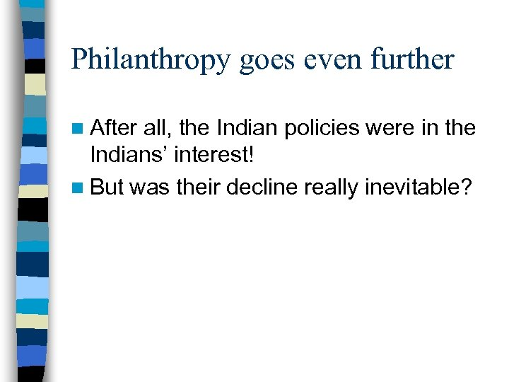 Philanthropy goes even further n After all, the Indian policies were in the Indians'