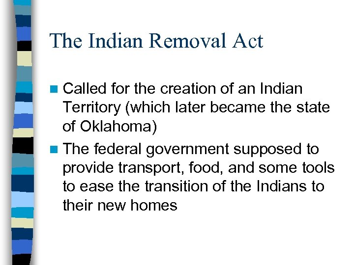 The Indian Removal Act n Called for the creation of an Indian Territory (which