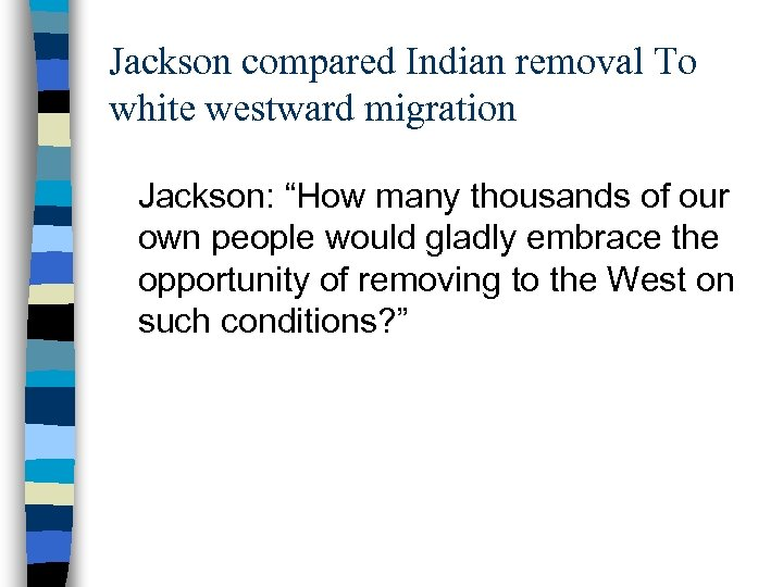 """Jackson compared Indian removal To white westward migration Jackson: """"How many thousands of our"""