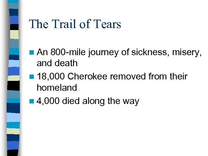 The Trail of Tears n An 800 -mile journey of sickness, misery, and death