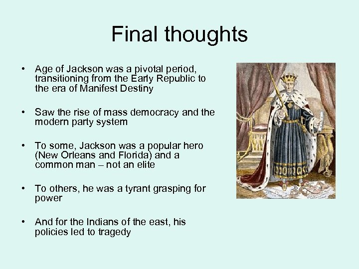 Final thoughts • Age of Jackson was a pivotal period, transitioning from the Early