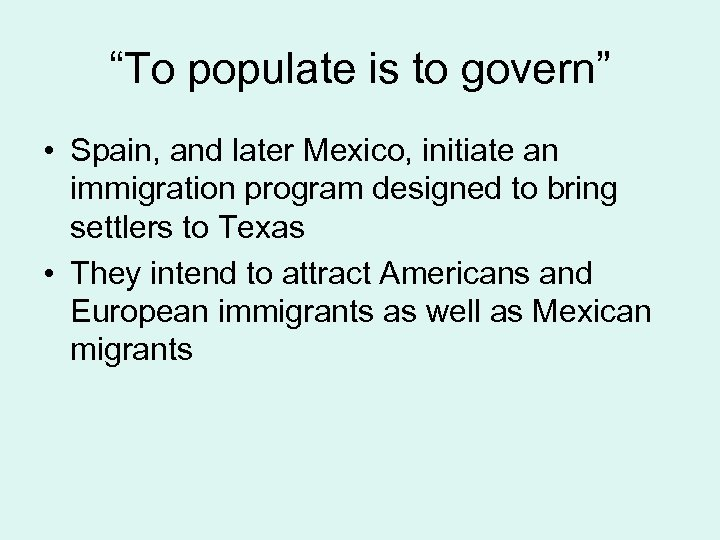 """""""To populate is to govern"""" • Spain, and later Mexico, initiate an immigration program"""