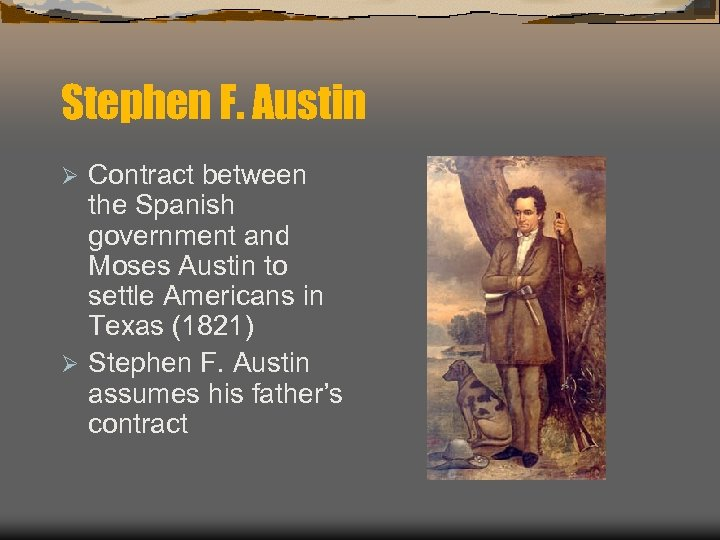 Stephen F. Austin Contract between the Spanish government and Moses Austin to settle Americans