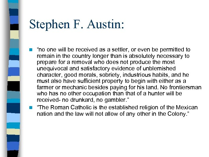"""Stephen F. Austin: """"no one will be received as a settler, or even be"""