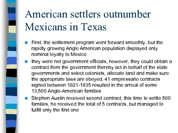 American settlers outnumber Mexicans in Texas First, the settlement program went forward smoothly, but