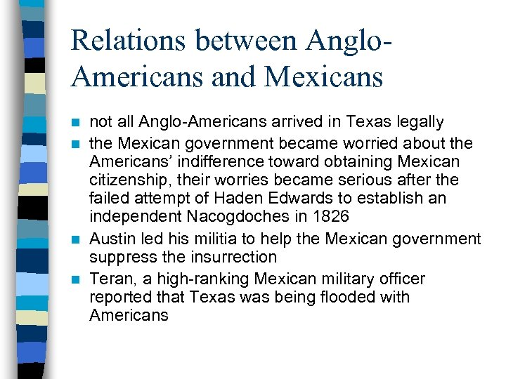 Relations between Anglo. Americans and Mexicans not all Anglo-Americans arrived in Texas legally n