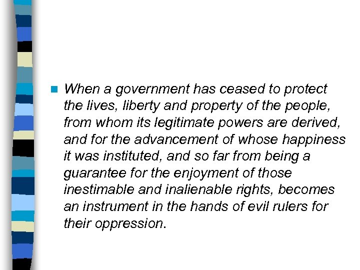 n When a government has ceased to protect the lives, liberty and property of