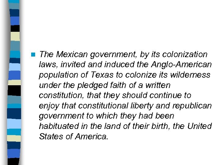 n The Mexican government, by its colonization laws, invited and induced the Anglo-American population