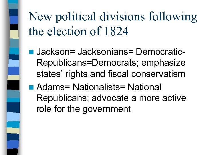 New political divisions following the election of 1824 n Jackson= Jacksonians= Democratic. Republicans=Democrats; emphasize