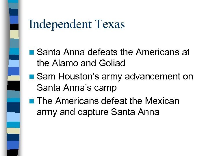 Independent Texas n Santa Anna defeats the Americans at the Alamo and Goliad n