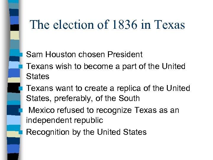 The election of 1836 in Texas n n n Sam Houston chosen President Texans
