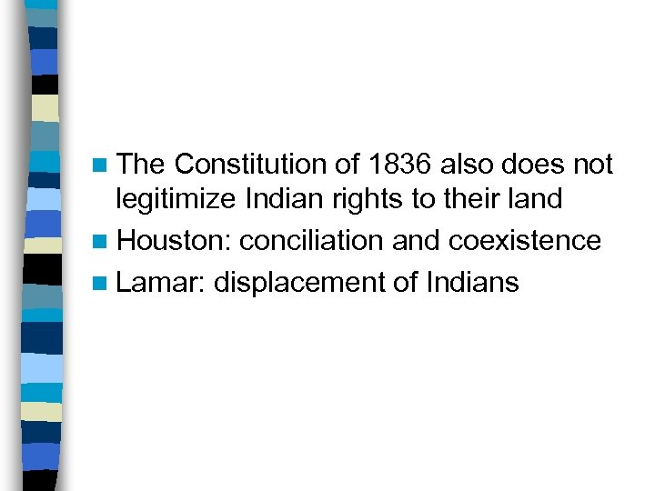 n The Constitution of 1836 also does not legitimize Indian rights to their land