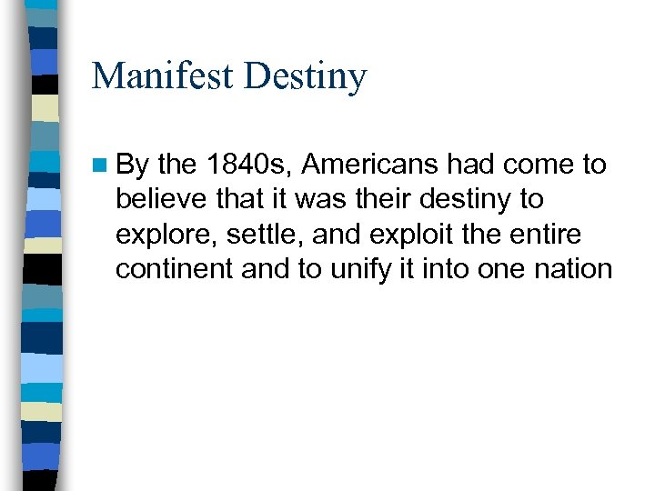 Manifest Destiny n By the 1840 s, Americans had come to believe that it
