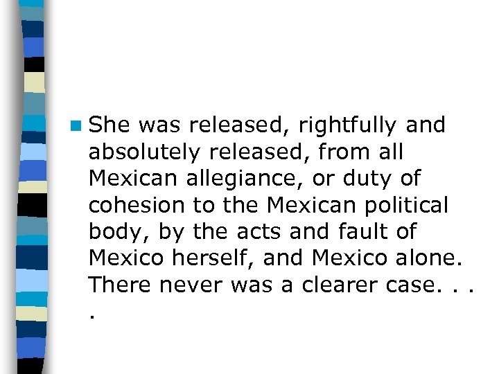 n She was released, rightfully and absolutely released, from all Mexican allegiance, or duty