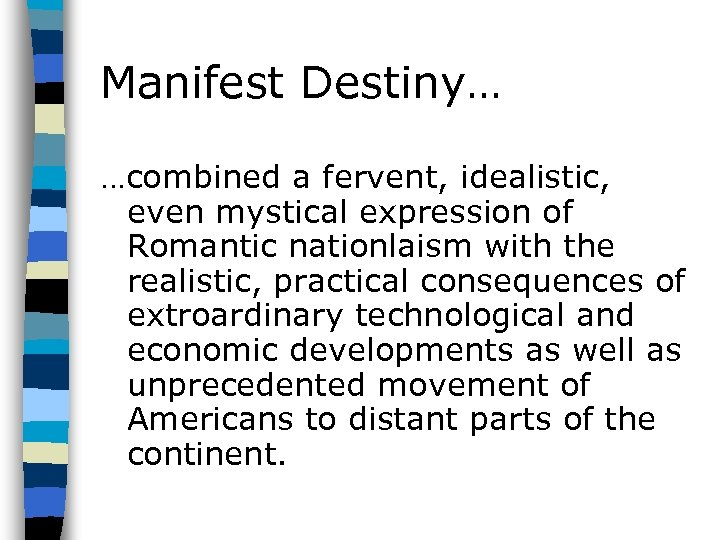 Manifest Destiny… …combined a fervent, idealistic, even mystical expression of Romantic nationlaism with the