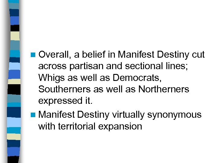 n Overall, a belief in Manifest Destiny cut across partisan and sectional lines; Whigs