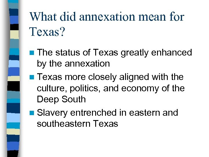 What did annexation mean for Texas? n The status of Texas greatly enhanced by