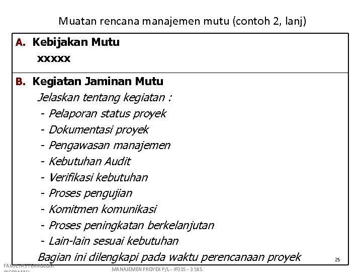 Muatan rencana manajemen mutu (contoh 2, lanj) A. Kebijakan Mutu xxxxx B. Kegiatan Jaminan