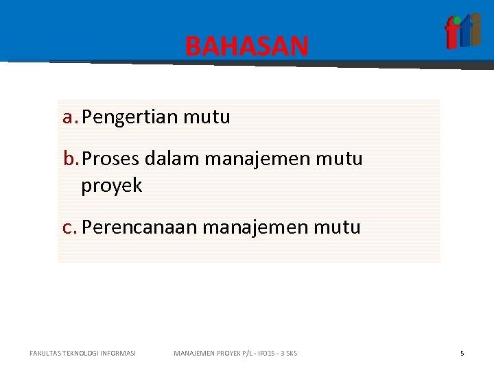 BAHASAN a. Pengertian mutu b. Proses dalam manajemen mutu proyek c. Perencanaan manajemen mutu